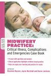 Midwifery Practice: Critical Illness, Complications and Emergencies