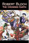 The Crowded Earth by Robert Bloch, Science Fiction, Fantasy, Adventure