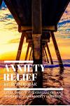 Anxiety Relief: A Full Guide to Understanding And Managing Your Anxiety Disorder