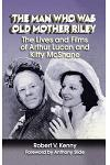 The Man Who Was Old Mother Riley - The Lives and Films of Arthur Lucan and Kitty McShane (Hardback)