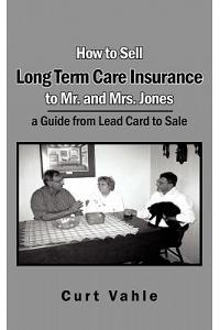 How to Sell Long Term Care Insurance to Mr. and Mrs. Jones: A Guide from Lead Card to Sale
