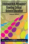 Courageous Pedagogy: Enacting Critical Science Education (Hc)