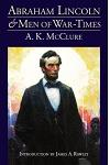Abraham Lincoln and Men of War-Times: Some Personal Recollections of War and Politics During the Lincoln Administration (Fourth Edition)