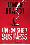 Donnie Brasco: Unfinished Business: Shocking Declassified Details from the Fbi's Greatest Undercover Operation and a Bloody Timeline of the Fall of th