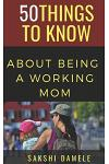 50 Things to Know about Being a Working Mom: Live Life Queen Size