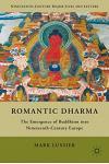 Romantic Dharma: The Emergence of Buddhism Into Nineteenth-Century Europe