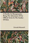 A Dweller in Mesopotamia - Being the Adventures of an Official Artist in the Garden of Eden