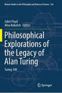 Philosophical Explorations of the Legacy of Alan Turing: Turing 100