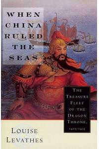 When China Ruled the Seas: The Treasure Fleet of the Dragon Throne, 1405-1433 (Revised)