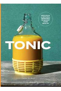 Tonic: Delicious & Natural Remedies to Boost Your Health