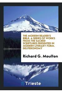 The Modern Reader's Bible, a Series of Works from the Sacred Scriptures Presented in Modern Literary Form. Deuteronomy