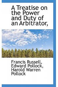 A Treatise on the Power and Duty of an Arbitrator,