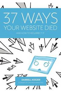 37 Ways Your Website Died: And How to Resurrect It
