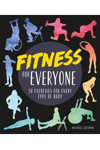 Fitness for Everyone: 50 Exercises for Every Type of Body