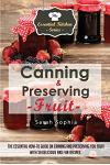 Canning & Preserving Fruit: The Essential How-To Guide on Canning and Preserving Your Fruit with 30 Delicious and Fun Recipes