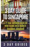 3 Day Guide to Singapore: A 72-Hour Definitive Guide on What to See, Eat and Enjoy in Singapore, Singapore