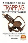 A Beginner's Guide to Trapping: Trapping Tips and Techniques