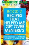 Meniere Man In The Kitchen. Book 2: Recipes That Helped Me Get Over Meniere's. Delicious Low Salt Recipes From Our Family Kitchen