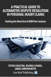 A Practical Guide to Alternative Dispute Resolution in Personal Injury Claims: Getting the Most Out of Adr Post-Jackson