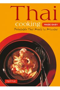 Thai Cooking Made Easy: Delectable Thai Meals in Minutes - Revised 2nd Edition (Thai Cookbook)
