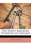 The Street Railroad Situation in Chicago