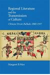 Regional Literature and the Transmission of Culture: Chinese Drum Ballads, 1800-1937
