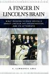 A Finger in Lincoln's Brain: What Modern Science Reveals about Lincoln, His Assassination, and Its Aftermath