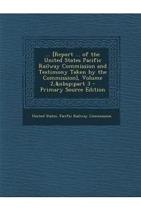 [Report ... of the United States Pacific Railway Commission and Testimony Taken by the Commission], Volume 2, Part 3