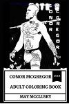 Conor McGregor Adult Coloring Book: Great Ufc Champion and Legendary Irish Boxer, the Notorious and Sportsman Icon Inspired Adult Coloring Book