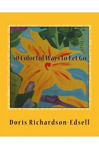50 Colorful Ways to Let Go: A Spiritual Journey