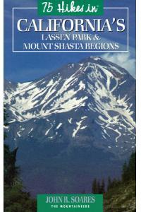 75 Hikes in California's Mount Shasta & Lassen Volcanic National Park Regions
