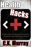 Health Hacks: 46 Hacks to Improve Your Mood, Boost Your Performance, and Guarantee a Longer, Healthier, More Vibrant Life