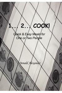 1...2...Cook: Quick and Easy Meals for One or Two People
