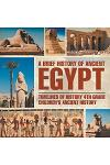 A Brief History of Ancient Egypt: Timelines of History 4th Grade Children's Ancient History