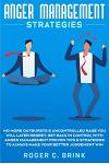 Anger Management Strategies: No More Outbursts & Uncontrolled Rage You Will Later Regret. Get Back in Control with Anger Management Proven Tips & S