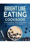 Bright Line Eating: Bright Line Eating Cookbook: Quick and Easy Bright Line Eating Recipes for Your Health