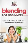 Blending for Beginners: Teach Me Everything I Need to Know about Blending in 30 Minutes