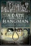 A Date with the Hangman: A History of Capital Punishment in Britain