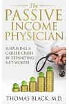 The Passive Income Physician: Surviving a Career Crisis by Expanding Net Worth