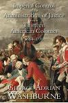 Imperial Control of the Administration of Justice in the Thirteen American Colonies, 1684-1776