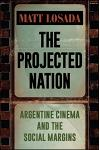 The Projected Nation: Argentine Cinema and the Social Margins
