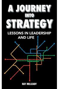 A Journey Into Strategy: Lessons in Leadership and Life