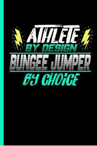 Athlete by Design Bungee Jumper by Choice: Notebook & Journal for Bungee Lovers - Take Your Notes or Gift It to Jumping Buddies, Lined Paper Dates (12