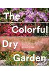 The Colorful Dry Garden: Over 100 Flowers and Vibrant Plants for Drought, Desert & Dry Times
