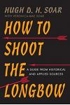 How to Shoot the Longbow: A Guide from Historical and Applied Sources