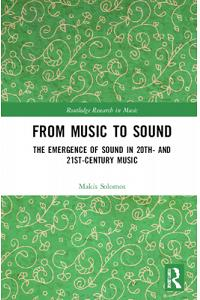 From Music to Sound: The Emergence of Sound in 20th- And 21st-Century Music