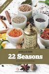 22 Seasons Blended Seasons and Herbs Recipes: 22 Seasons Blended Seasons and Herbs Recipes: A Collection of Seasons and Blended Herbs