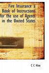 Fire Insurance: A Book of Instructions for the Use of Agents in the United States