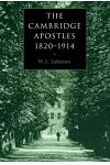 The Cambridge Apostles, 1820 1914: Liberalism, Imagination, and Friendship in British Intellectual and Professional Life