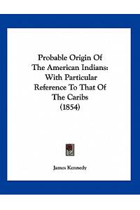 Probable Origin Of The American Indians: With Particular Reference To That Of The Caribs (1854)